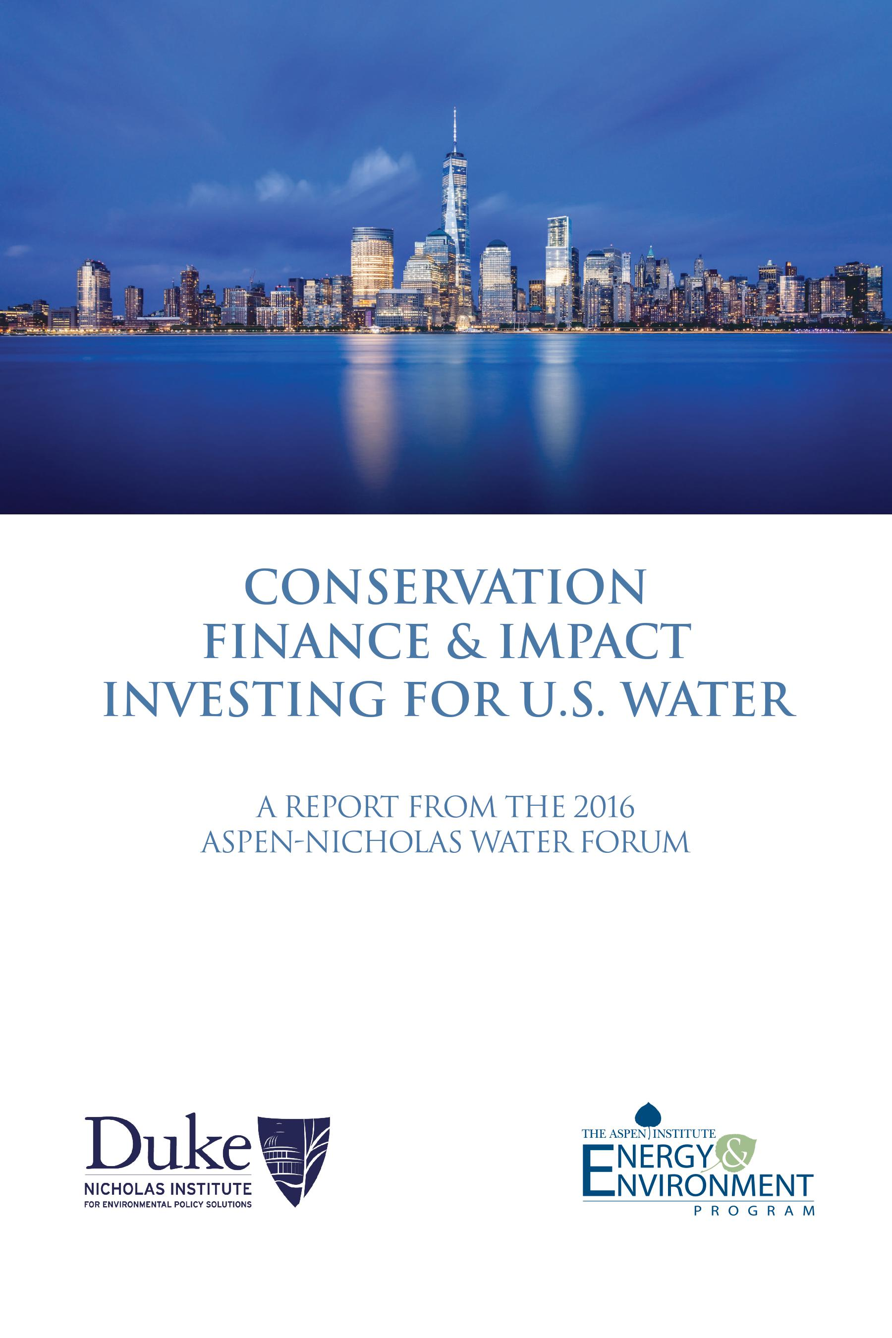 Conservation Finance & Impact Investing for U.S. Water: A Report from the 2016 Aspen-Nicholas Water Forum