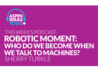 Aspen Ideas to Go Podcast: Robotic Moment: Conversations With Machines