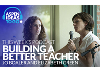 Aspen Ideas to Go Podcast: Building a Better Teacher